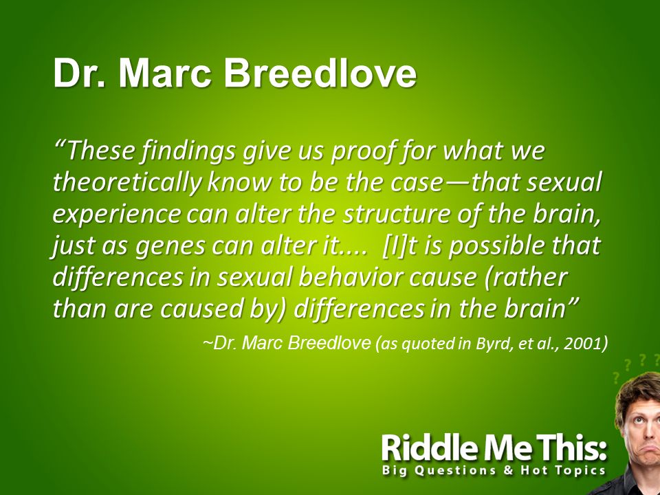"""Dr. Marc Breedlove """"These findings give us proof for what we theoretically know to be the case—that sexual experience can alter the structure of the b"""