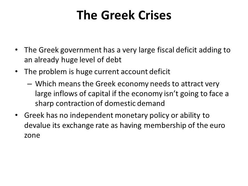 The Greek Crises The Greek government has a very large fiscal deficit adding to an already huge level of debt The problem is huge current account defi