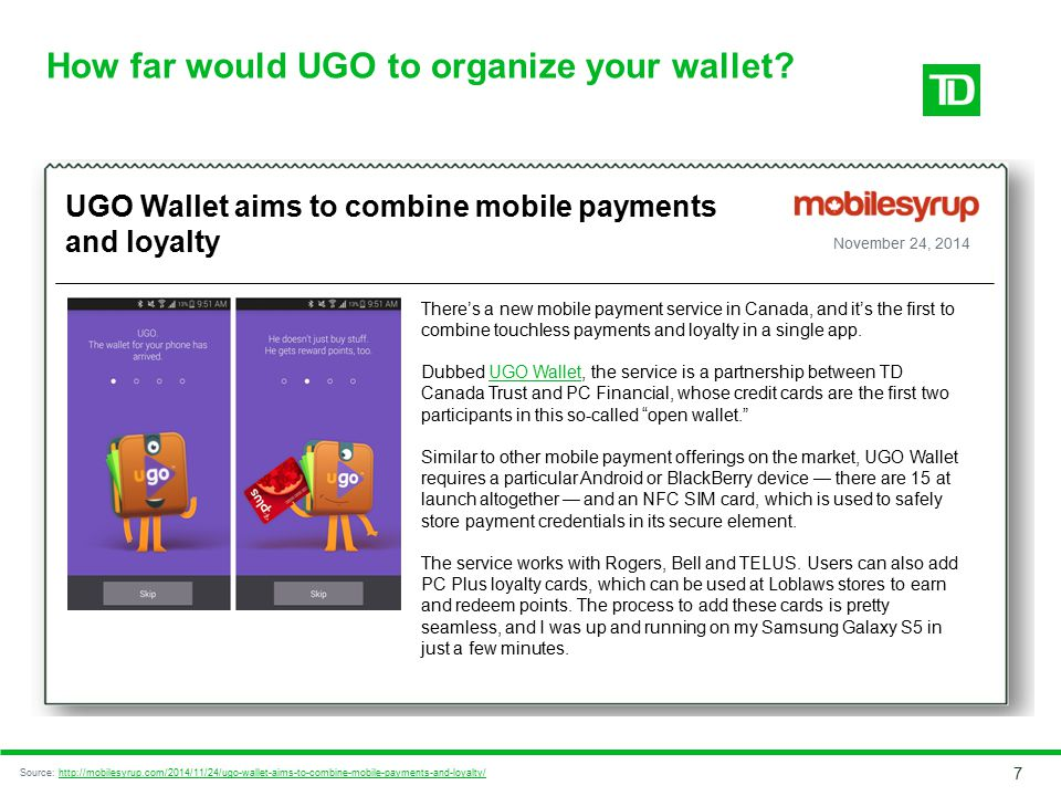 7 How far would UGO to organize your wallet? UGO Wallet aims to combine mobile payments and loyalty There's a new mobile payment service in Canada, an