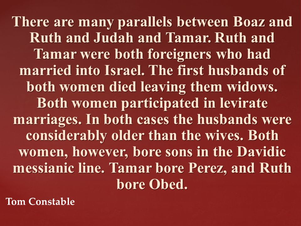 There are many parallels between Boaz and Ruth and Judah and Tamar.