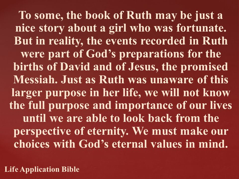 To some, the book of Ruth may be just a nice story about a girl who was fortunate.