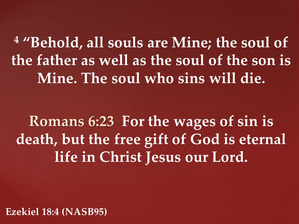 4 Behold, all souls are Mine; the soul of the father as well as the soul of the son is Mine.