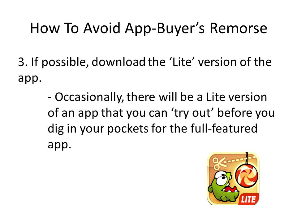 How To Avoid App-Buyer's Remorse 3. If possible, download the 'Lite' version of the app.