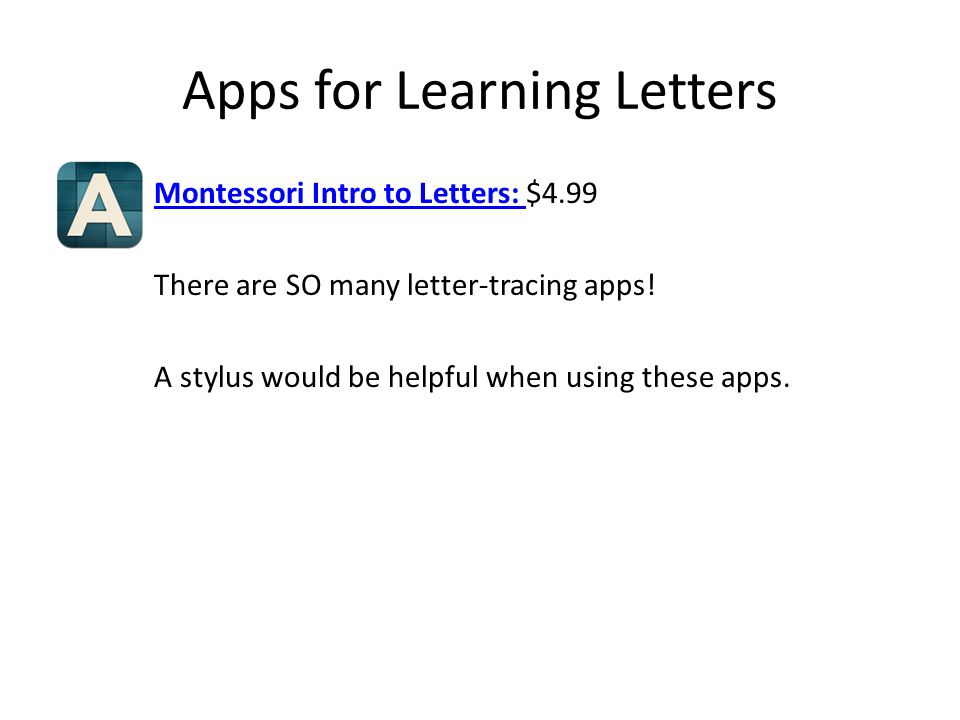 Apps for Learning Letters Montessori Intro to Letters: Montessori Intro to Letters: $4.99 There are SO many letter-tracing apps.