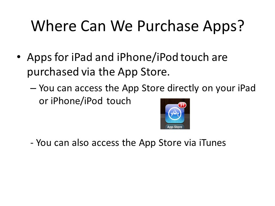 Where Can We Purchase Apps. Apps for iPad and iPhone/iPod touch are purchased via the App Store.