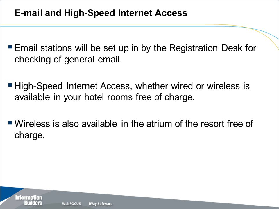 E-mail and High-Speed Internet Access  Email stations will be set up in by the Registration Desk for checking of general email.