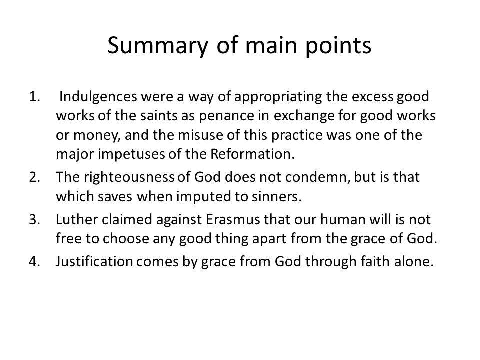 Summary of main points 1. Indulgences were a way of appropriating the excess good works of the saints as penance in exchange for good works or money,