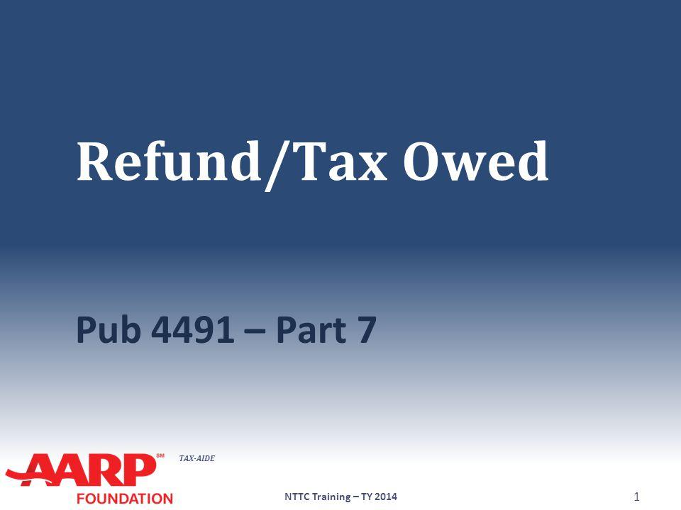 TAX-AIDE Refund/Tax Owed Pub 4491 – Part 7 NTTC Training – TY 2014 1