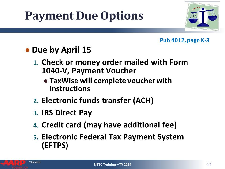 TAX-AIDE Payment Due Options ● Due by April 15 1. Check or money order mailed with Form 1040-V, Payment Voucher  TaxWise will complete voucher with i