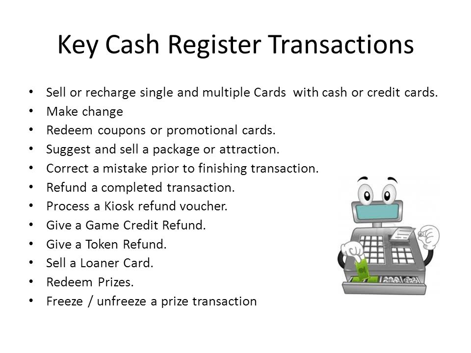 Key Cash Register Transactions Sell or recharge single and multiple Cards with cash or credit cards.