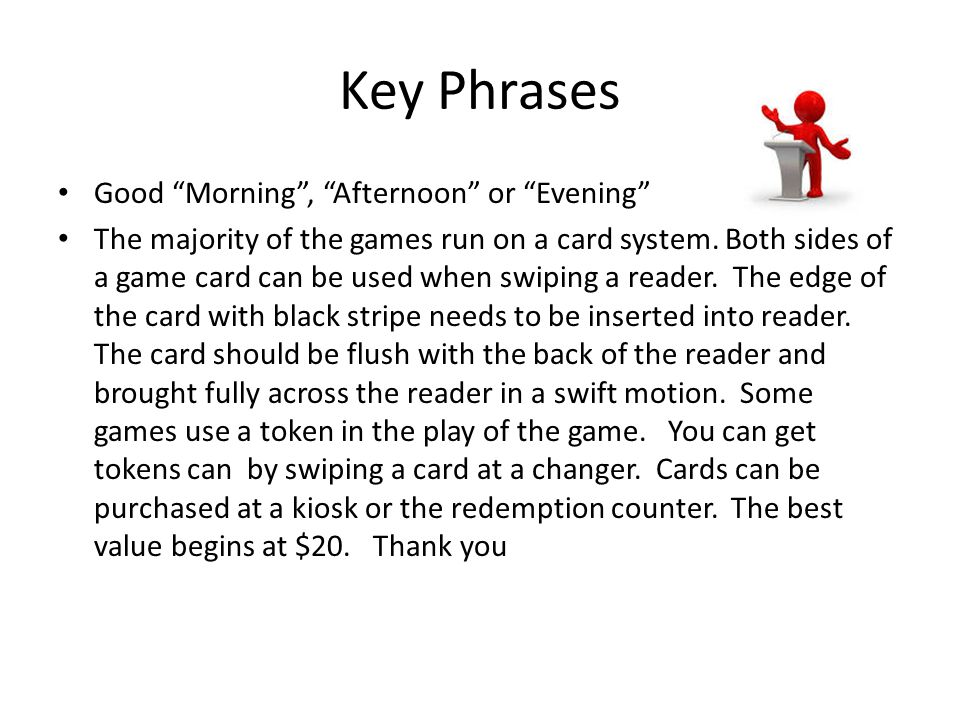 Key Phrases Good Morning , Afternoon or Evening The majority of the games run on a card system.