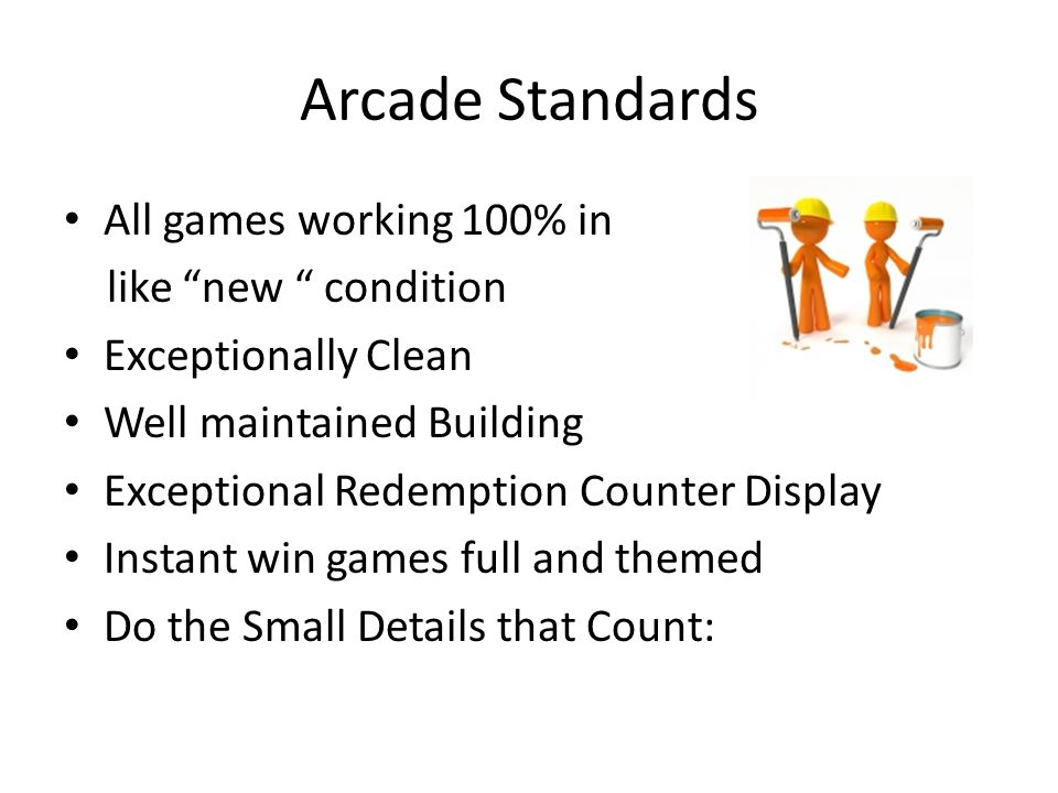 Arcade Standards All games working 100% in like new condition Exceptionally Clean Well maintained Building Exceptional Redemption Counter Display Instant win games full and themed Do the Small Details that Count: