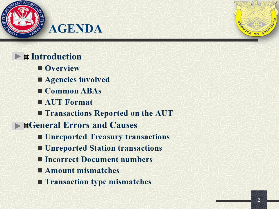AGENDA Introduction Overview Agencies involved Common ABAs AUT Format Transactions Reported on the AUT General Errors and Causes Unreported Treasury t