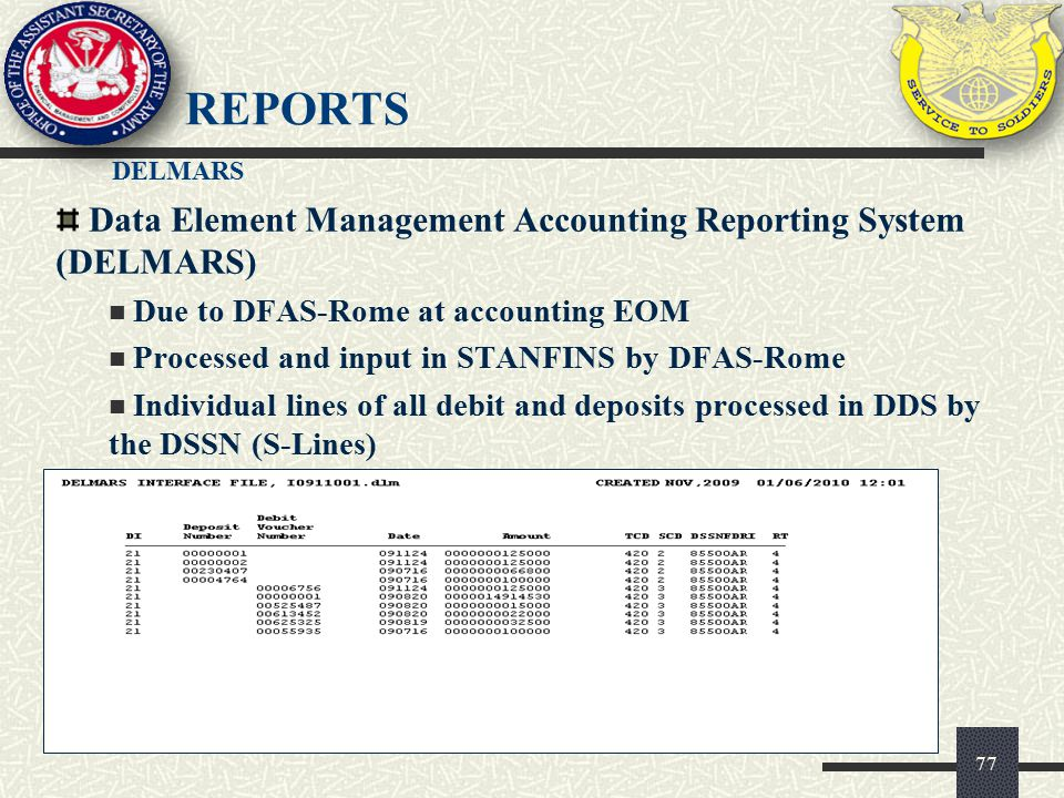 REPORTS Data Element Management Accounting Reporting System (DELMARS) Due to DFAS-Rome at accounting EOM Processed and input in STANFINS by DFAS-Rome