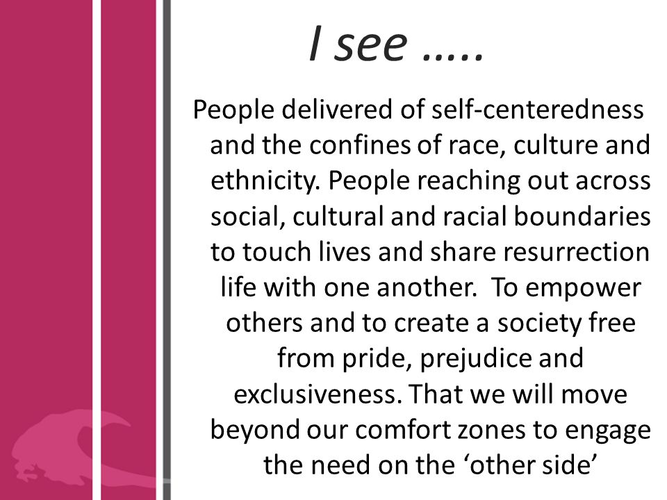 I see ….. People delivered of self-centeredness and the confines of race, culture and ethnicity.