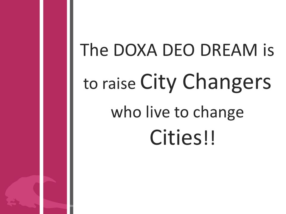 The DOXA DEO DREAM is to raise City Changers who live to change Cities !!