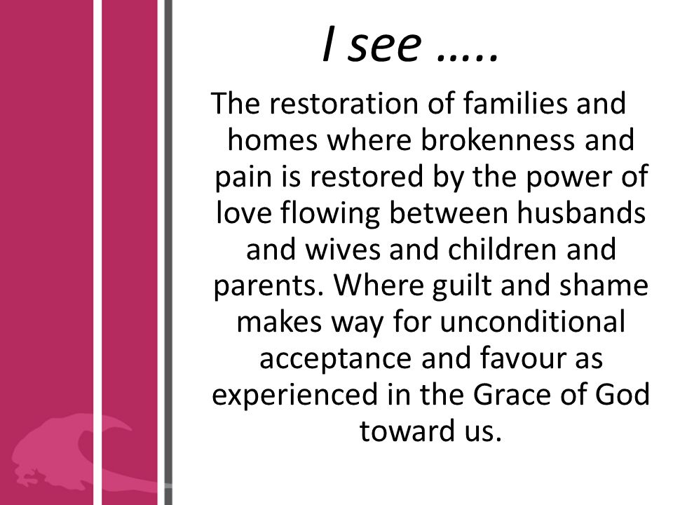 I see …..Restoration of broken relationships. Husbands and wives holding hands in public spaces.