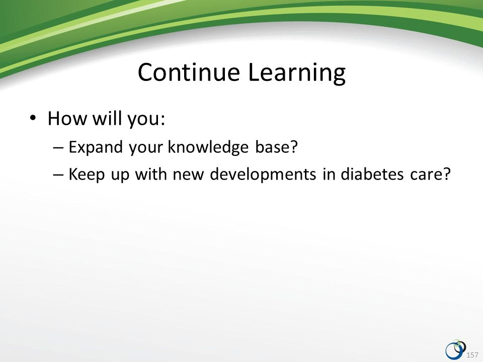 Get an Advanced Credential Certified Diabetes Educator (CDE) – Administered by National Certification Board for Diabetes Educators (NCBDE) – Qualifications ≥2 years experience as registered pharmacist ≥1,000 hours documented diabetes education – Volunteer hours and mentoring count toward experience requirement.