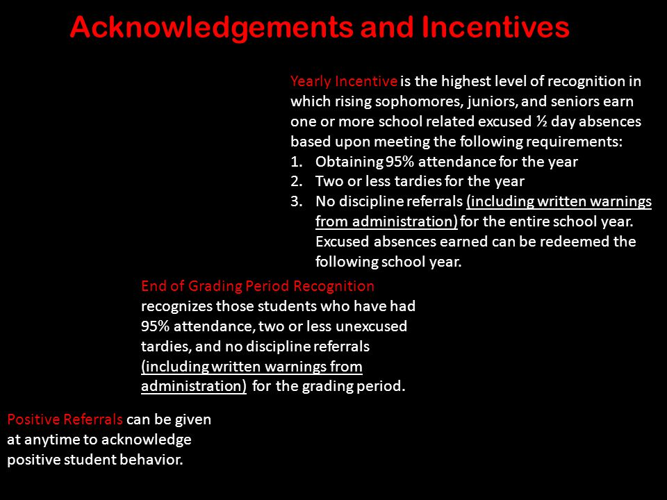 6 Acknowledgements and Incentives Positive Referrals can be given at anytime to acknowledge positive student behavior.