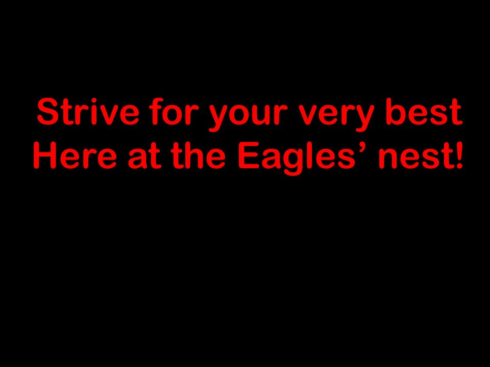 8 Strive for your very best Here at the Eagles' nest!