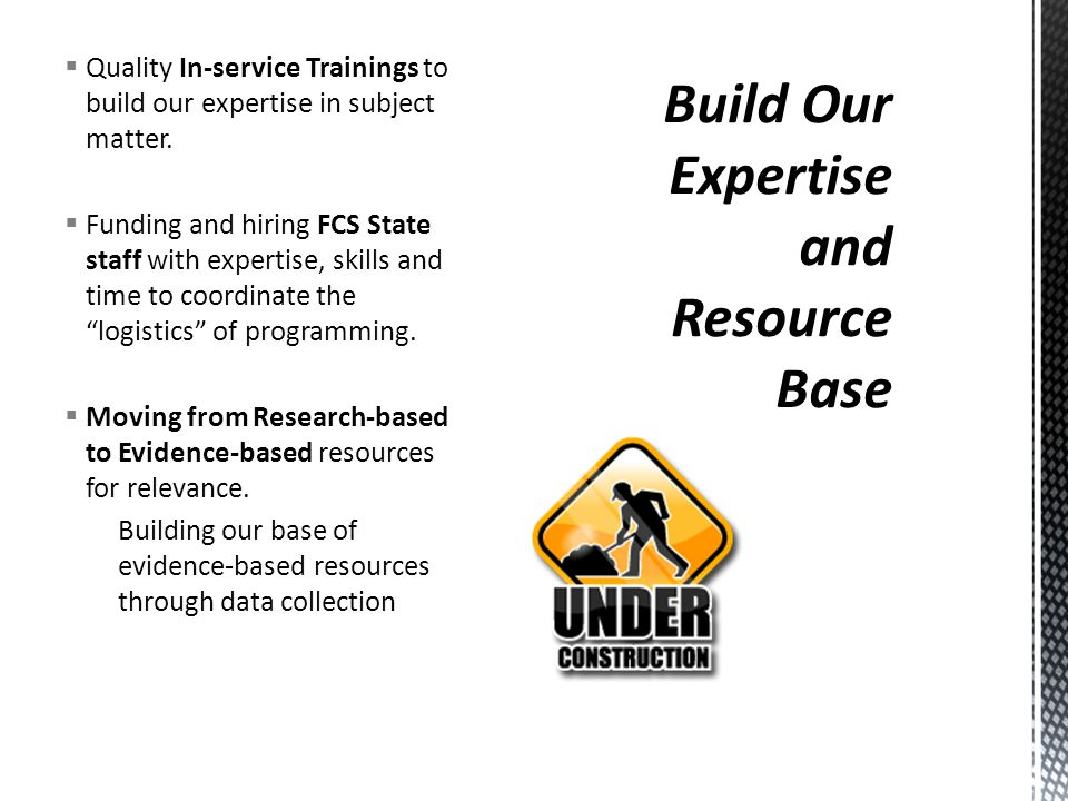  Quality In-service Trainings to build our expertise in subject matter.  Funding and hiring FCS State staff with expertise, skills and time to coord