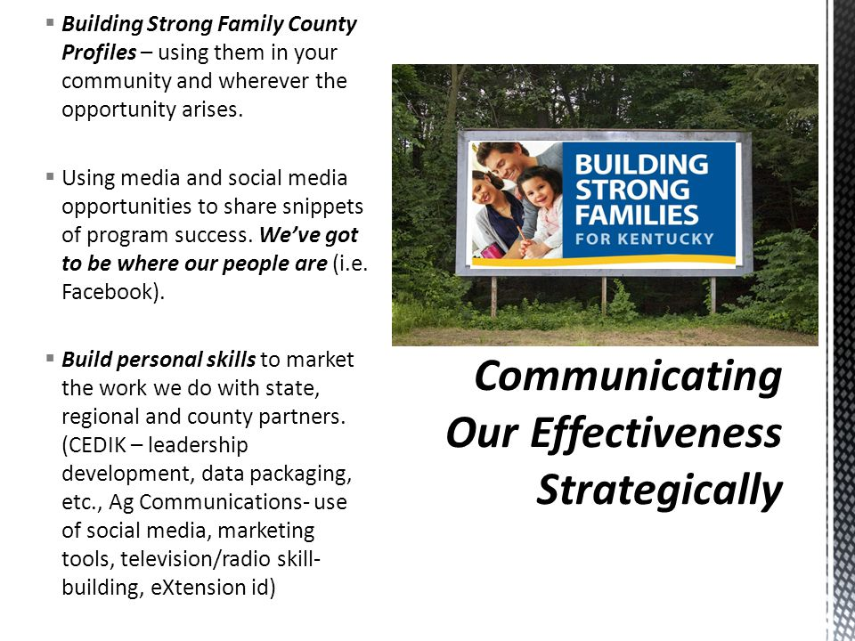  Building Strong Family County Profiles – using them in your community and wherever the opportunity arises.  Using media and social media opportunit