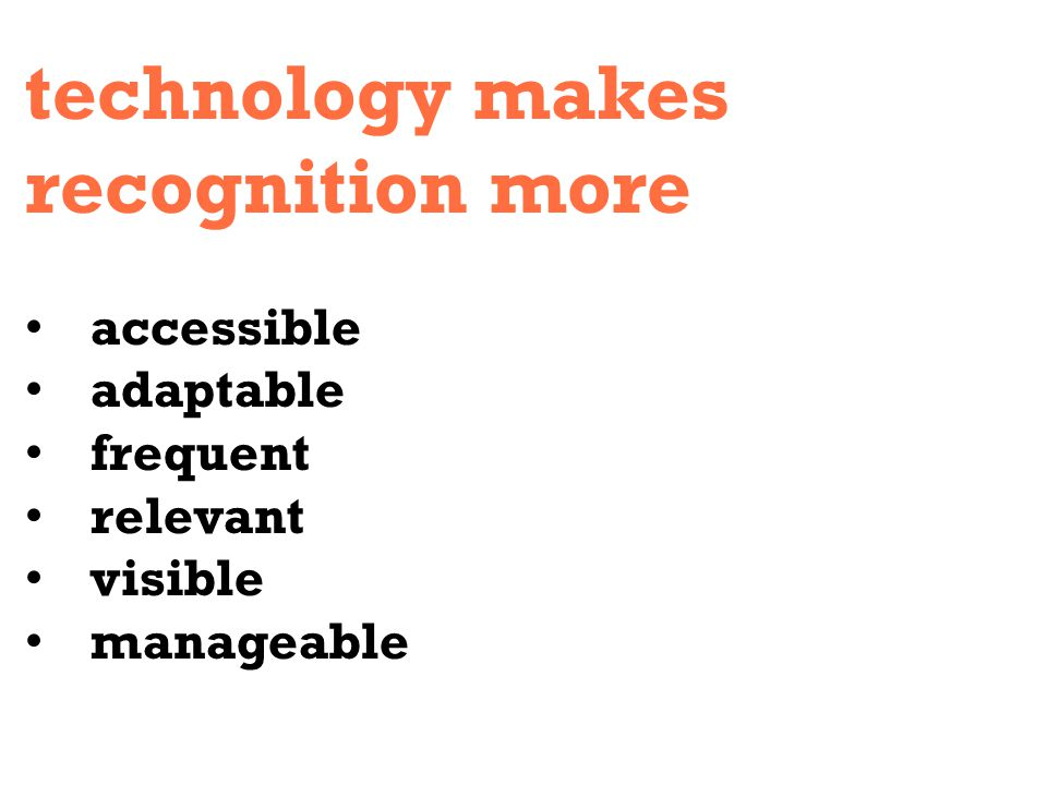 technology makes recognition more accessible adaptable frequent relevant visible manageable