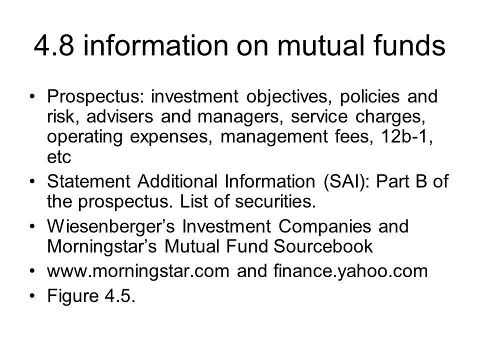 4.8 information on mutual funds Prospectus: investment objectives, policies and risk, advisers and managers, service charges, operating expenses, mana