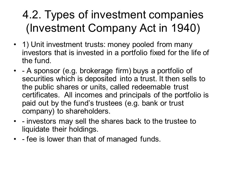 4.2. Types of investment companies (Investment Company Act in 1940) 1) Unit investment trusts: money pooled from many investors that is invested in a