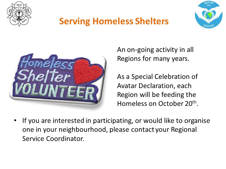 Serving Homeless Shelters If you are interested in participating, or would like to organise one in your neighbourhood, please contact your Regional Service Coordinator.