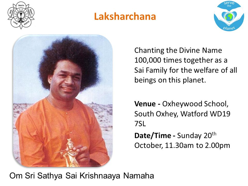 Laksharchana Chanting the Divine Name 100,000 times together as a Sai Family for the welfare of all beings on this planet. Venue - Oxheywood School, S