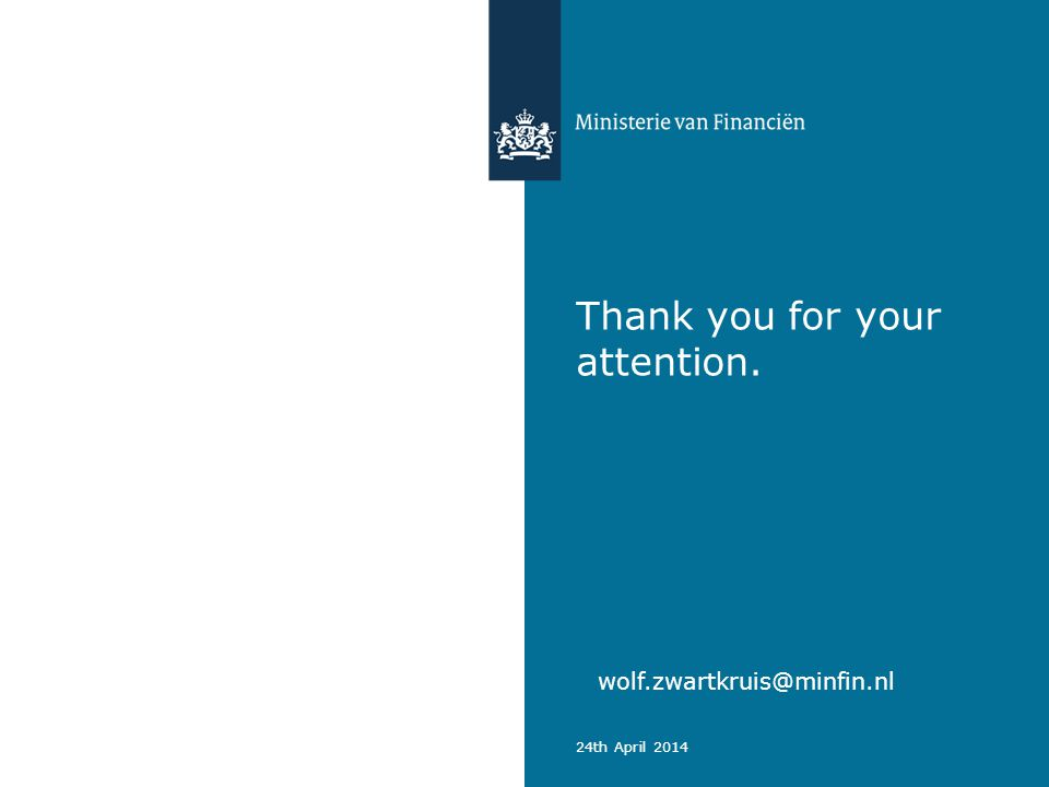 Thank you for your attention. 24th April 2014 wolf.zwartkruis@minfin.nl
