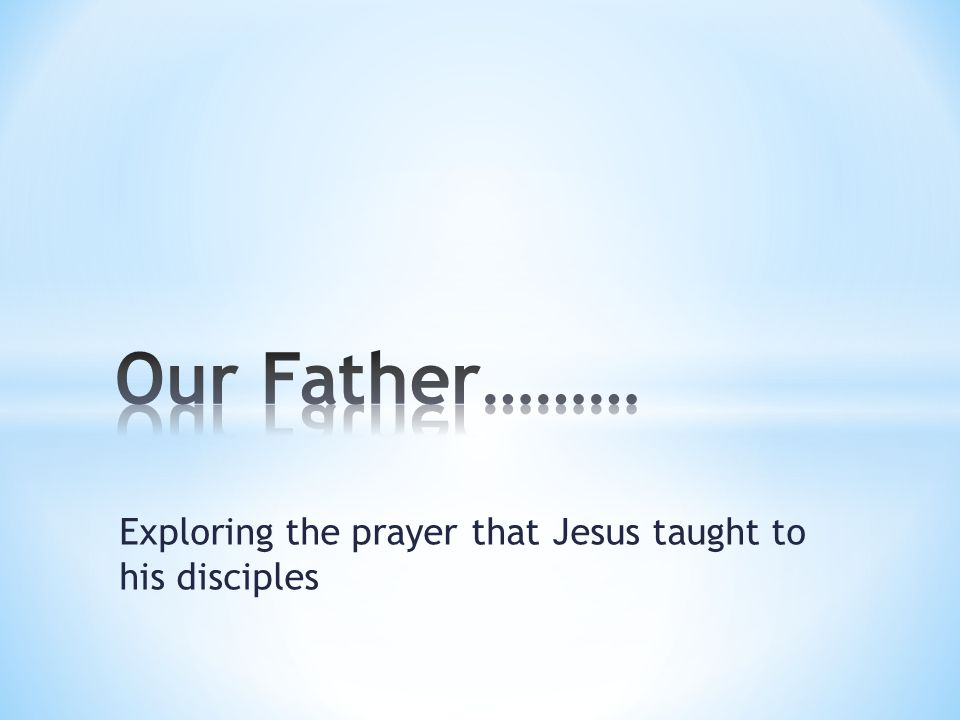 Exploring the prayer that Jesus taught to his disciples