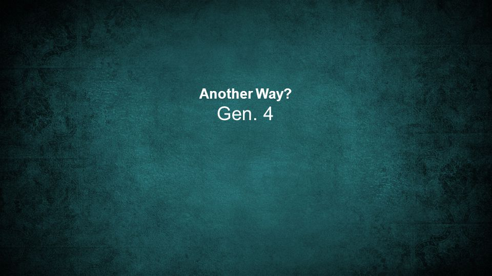 Another Way Gen. 4