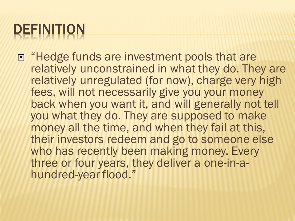  Hedge funds are investment pools that are relatively unconstrained in what they do.