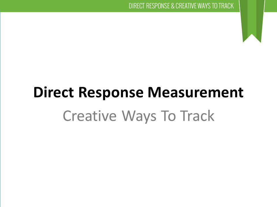 Direct Response Measurement Creative Ways To Track