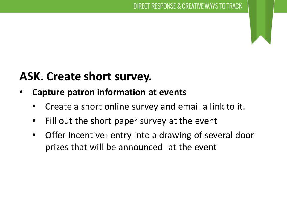 ASK. Create short survey.