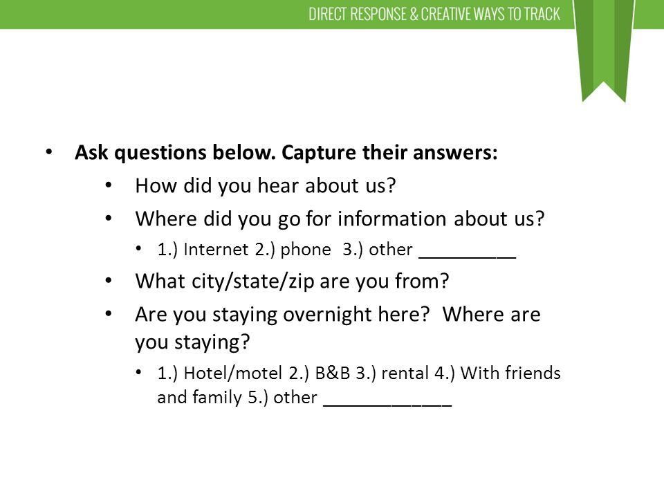 Ask questions below. Capture their answers: How did you hear about us.