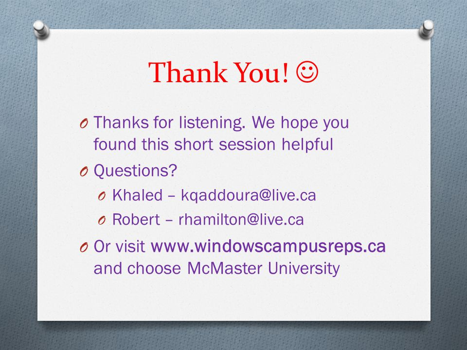Thank You! O Thanks for listening. We hope you found this short session helpful O Questions? O Khaled – kqaddoura@live.ca O Robert – rhamilton@live.ca