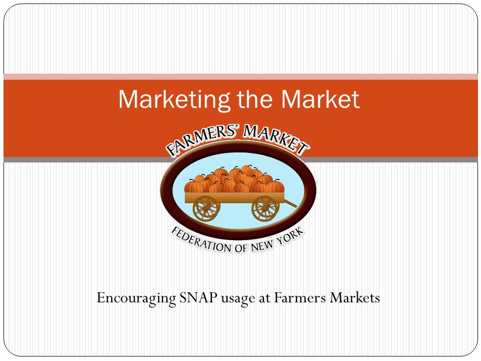 Encouraging SNAP usage at Farmers Markets Marketing the Market