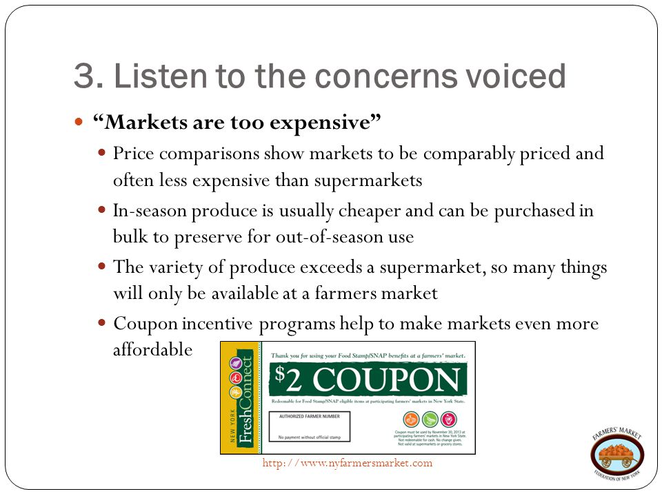 "3. Listen to the concerns voiced http://www.nyfarmersmarket.com ""Markets are too expensive"" Price comparisons show markets to be comparably priced and"