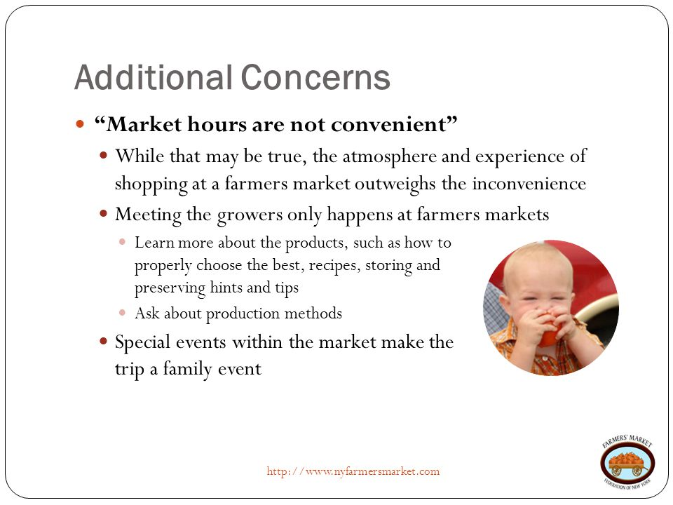 "Additional Concerns http://www.nyfarmersmarket.com ""Market hours are not convenient"" While that may be true, the atmosphere and experience of shopping"