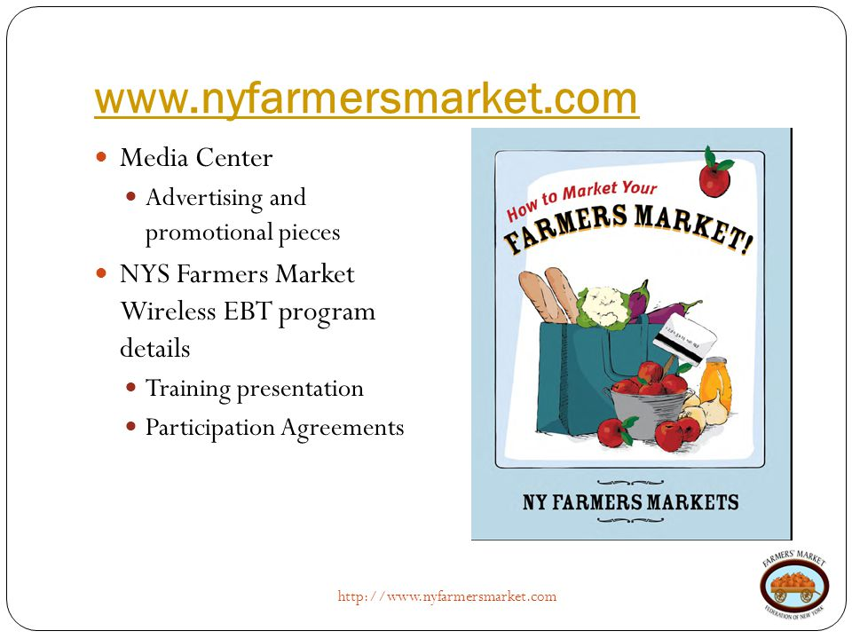 www.nyfarmersmarket.com http://www.nyfarmersmarket.com Media Center Advertising and promotional pieces NYS Farmers Market Wireless EBT program details