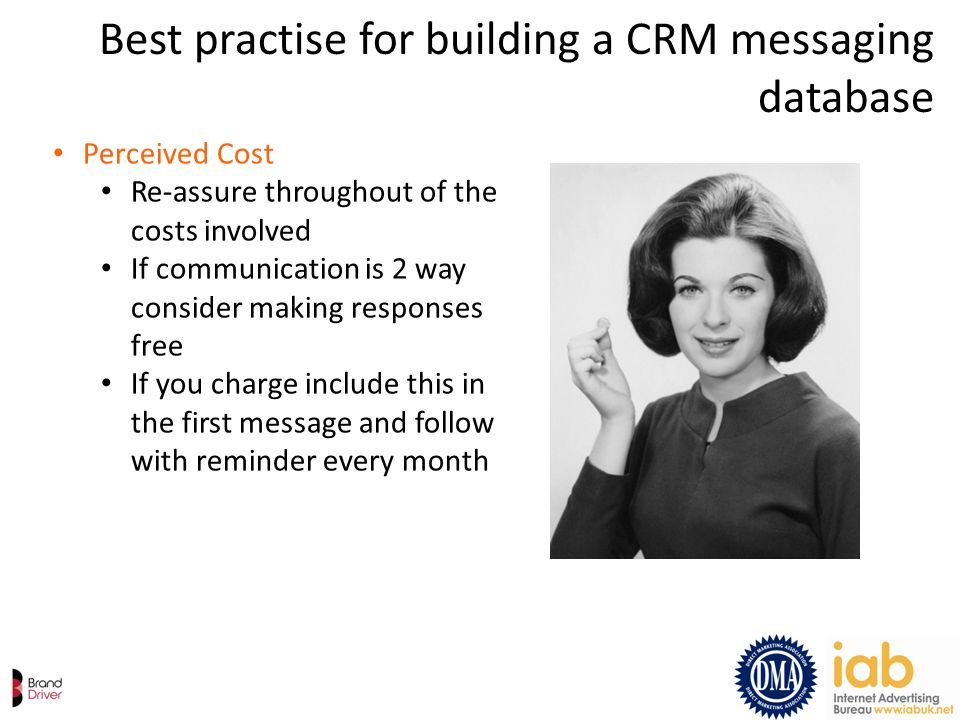 Best practise for building a CRM messaging database Perceived Cost Re-assure throughout of the costs involved If communication is 2 way consider makin