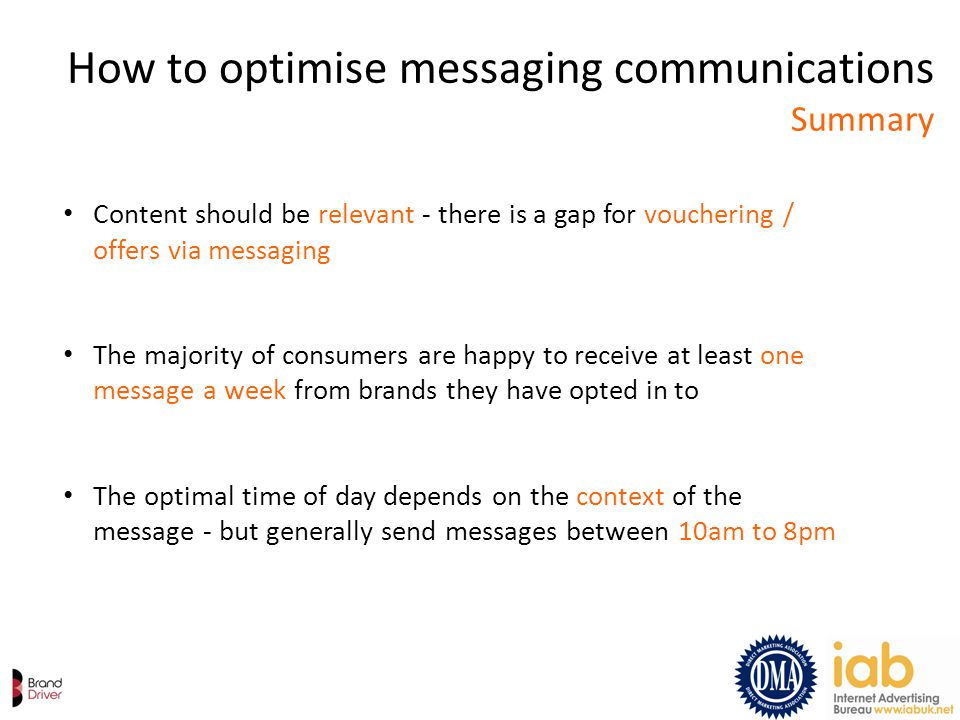 How to optimise messaging communications Summary Content should be relevant - there is a gap for vouchering / offers via messaging The majority of con