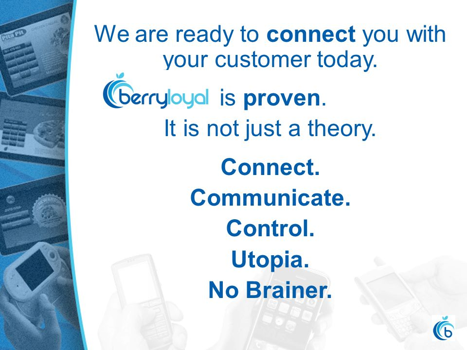 We are ready to connect you with your customer today.