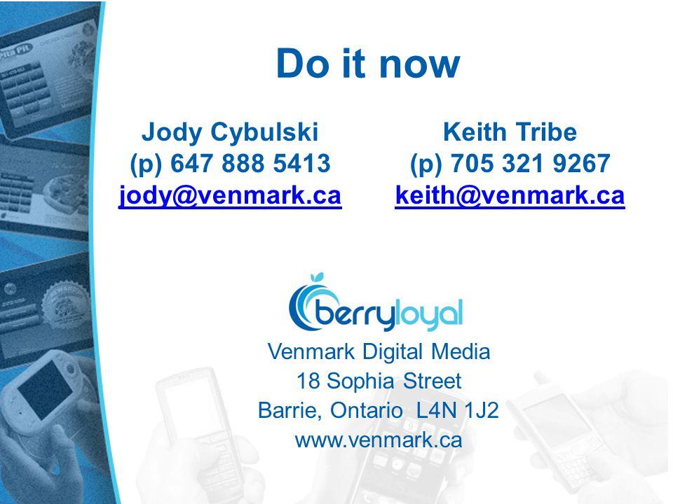 Venmark Digital Media 18 Sophia Street Barrie, Ontario L4N 1J2 www.venmark.ca Jody Cybulski (p) 647 888 5413 jody@venmark.ca Do it now Keith Tribe (p) 705 321 9267 keith@venmark.ca