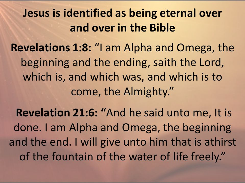 "Revelations 1:8: ""I am Alpha and Omega, the beginning and the ending, saith the Lord, which is, and which was, and which is to come, the Almighty."" Re"