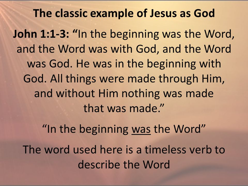 "John 1:1-3: ""In the beginning was the Word, and the Word was with God, and the Word was God. He was in the beginning with God. All things were made th"