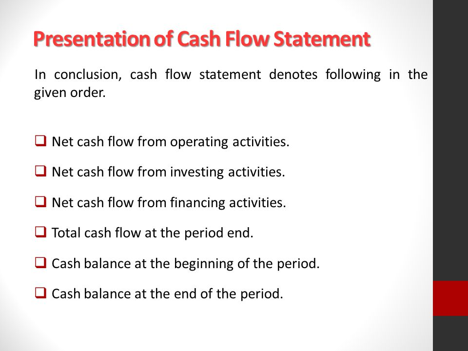 Presentation of Cash Flow Statement Presentation of Cash Flow Statement In conclusion, cash flow statement denotes following in the given order.